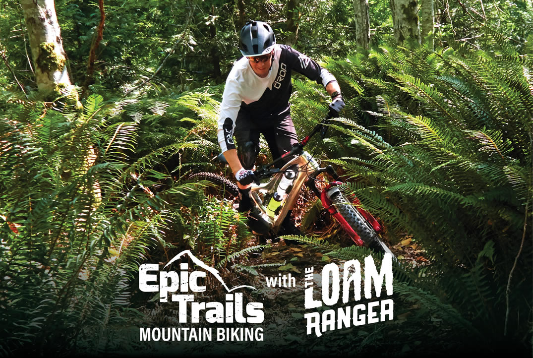 Epic Trails Mountain Biking with the Loam Ranger